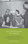 Occidentalism in Turkey: Questions of Modernity and National Identity in Turkish Radio Broadcasting