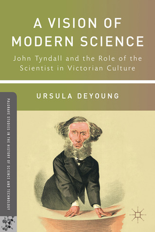 A Vision of Modern Science: John Tyndall and the Role of the Scientist in Victorian Culture