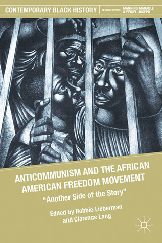 """Anticommunism and the African American Freedom Movement: """"Another Side of the Story"""""""