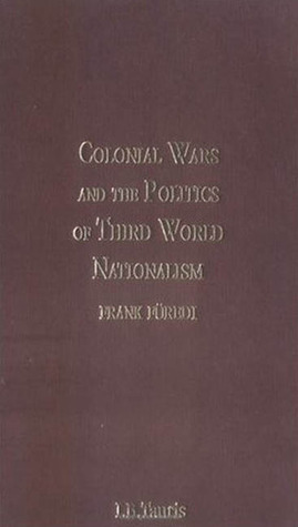 Colonial Wars and the Politics of Third World Nationalism