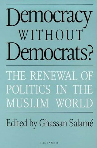 Democracy Without Democrats?: The Renewal of Politics in the Muslim World