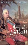 Admiral Satan: The Life and Campaigns of Suffren, Scourge of the Royal Navy