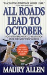 All Roads Lead to October: Boss Steinbrenner's 25-Year Reign over the New York Yankees
