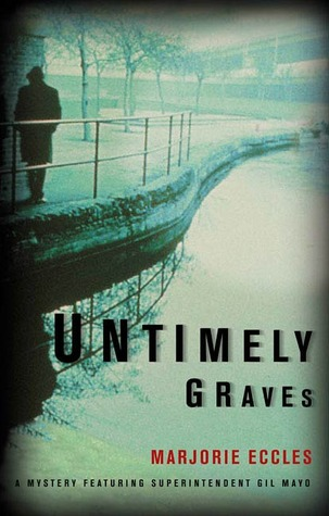 Untimely Graves: A Mystery Featuring Superintendent Gil Mayo