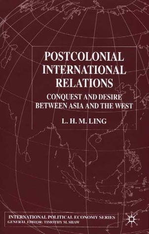 Postcolonial International Relations: Conquest and Desire Between Asia and the West