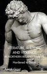 Literature, Rhetoric and Violence in Northern Ireland, 1968-98: Hardened to Death