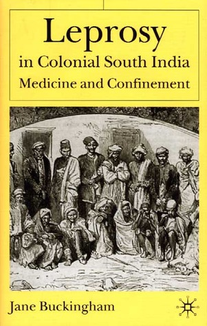 Leprosy in Colonial South India by Jane Buckingham