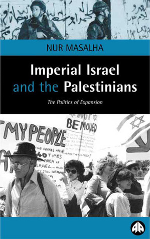 Imperial Israel and the Palestinians: The Politics of Expansion