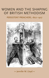 Women and the Shaping of British Methodism: Persistent Preachers, 1807-1907