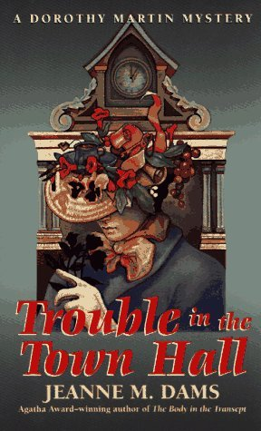 Trouble In The Town Hall by Jeanne M. Dams