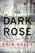 The Dark Rose by Erin Kelly