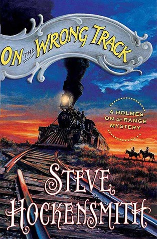 On the Wrong Track by Steve Hockensmith