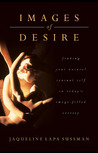 Images of Desire: A Return To Natural Sensuality