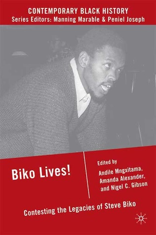 Biko Lives!: Contesting the Legacies of Steve Biko