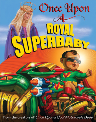 Once Upon a Royal Superbaby by Kevin O'Malley