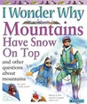 I Wonder Why Mountains Have Snow on Top: and Other Questions About Mountains