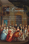 The Courtiers: Splendor and Intrigue in the Georgian Court at Kensington Palace