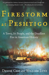 Firestorm at Peshtigo: A Town, Its People, and the Deadliest Fire in American History