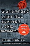 Supertoys Last All Summer Long and Other Stories of Future Time by Brian W. Aldiss