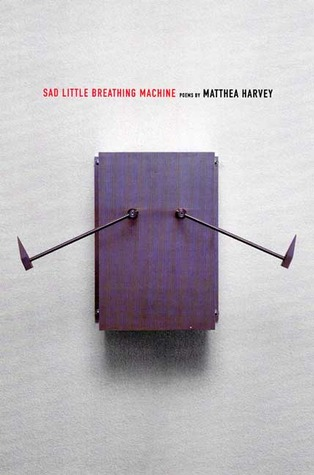 Sad Little Breathing Machine by Matthea Harvey