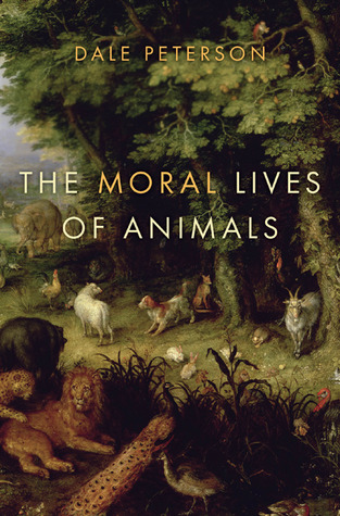 The Moral Lives of Animals by Dale Peterson