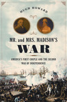 Mr. and Mrs. Madison's War: America's First Couple and the War of 1812