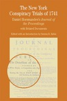 The New York Conspiracy Trials of 1741: Daniel Horsmanden's Journal of the Proceedings, with Related Documents