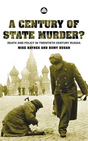 A Century of State Murder?: Death and Policy in Twentieth Century Russia