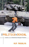 The Politics of Denial: Israel and the Palestinian Refugee Problem