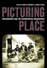 Picturing Place: Photography and the Geographical Imagination