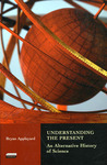 Understanding the Present: An Alternative History of Science