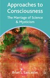 Approaches to Consciousness: The Marriage of Science and Mysticism