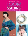 Loom Knitting Pattern Book: 38 Easy, No-Needle Designs for All Loom Knitters (No-Needle Knits)