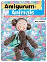 Amigurumi Animals: 15 Patterns and Dozens of Techniques for Creating Cute Crochet Creatures