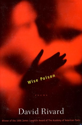 Wise Poison by David Rivard