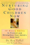 Nurturing Good Children Now: 10 Basic Skills to Protect and Strengthen Your Child's Core Self
