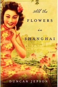 All the Flowers in Shanghai by Duncan Jepson