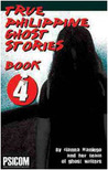 True Philippine Ghost Stories Book 4 (True Philippine Ghost Stories, #4)
