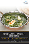 Vegetarian Indian Cooking: The How-To Guide