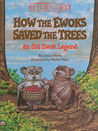How the Ewoks Saved the Trees: An Old Ewok Legend (Star Wars: Return of the Jedi)