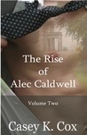 The Rise of Alec Caldwell: Volume Two (The Rise of Alec Caldwell, #2)