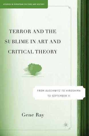 Terror and the Sublime in Art and Critical Theory: From Auschwitz to Hiroshima to September 11