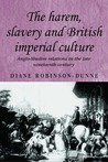 The Harem, Slavery and British Imperial Culture: Anglo-Muslim Relations in the Late Nineteenth Century