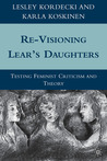 Re-Visioning Lear's Daughters: Testing Feminist Criticism and Theory