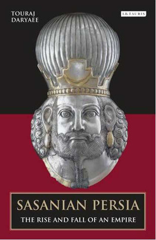 Sasanian Persia: The Rise and Fall of an Empire