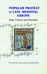 Popular Protest in Late-Medieval Europe: Italy, France and Flanders