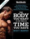 Men's Health The Body You Want in the Time You Have by Myatt Murphy