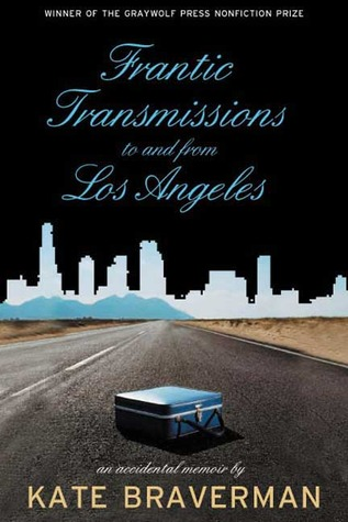 Frantic Transmissions to and from Los Angeles by Kate Braverman