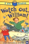 Watch Out, William! (I Am Reading)