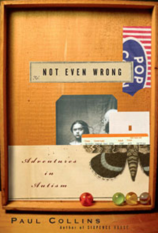 Not Even Wrong: A Father's Journey into the Lost History of Autism